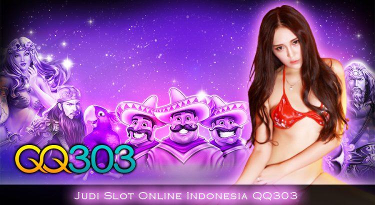 Judi Slot Online Indonesia QQ303