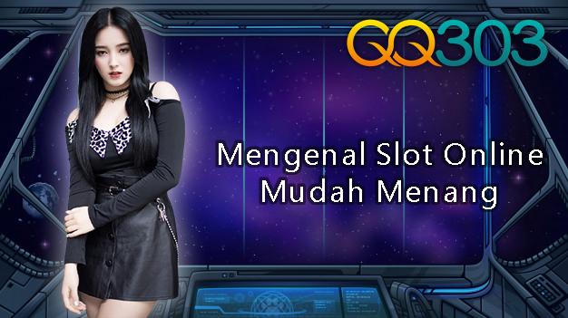Mengenal Slot Online Mudah Menang