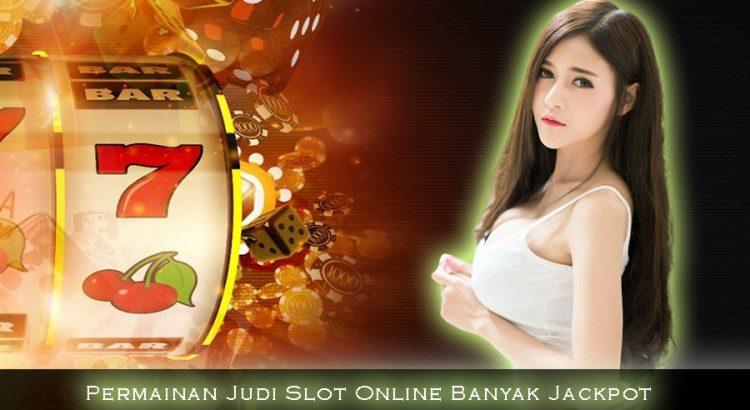 Permainan Judi Slot Online Banyak Jackpot