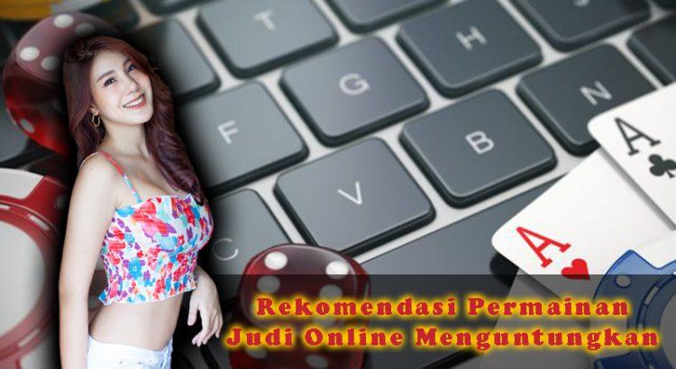 Rekomendasi Permainan Judi Online Menguntungkan