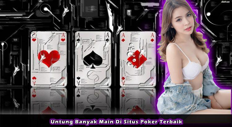 Untung Banyak Main Di Situs Poker Terbaik