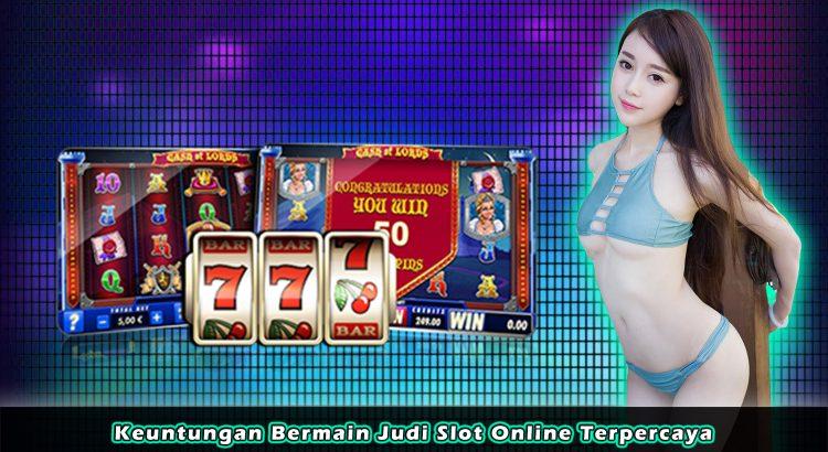 Keuntungan Bermain Judi Slot Online Terpercaya